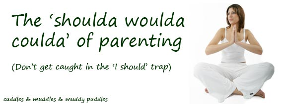 The 'shoulda woulda coulda' of parenting