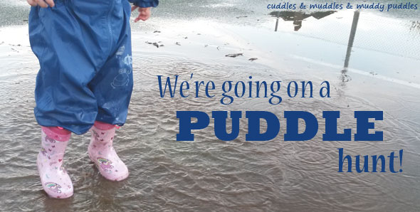 We're going on a puddle hunt