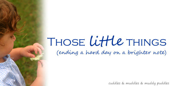 Those little things - ending a hard day on a brighter note