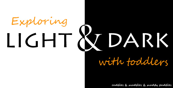 Exploring light and dark with toddlers - activity ideas and book list