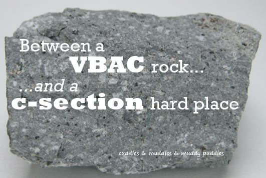 Between a VBAC rock and a c-section hard place