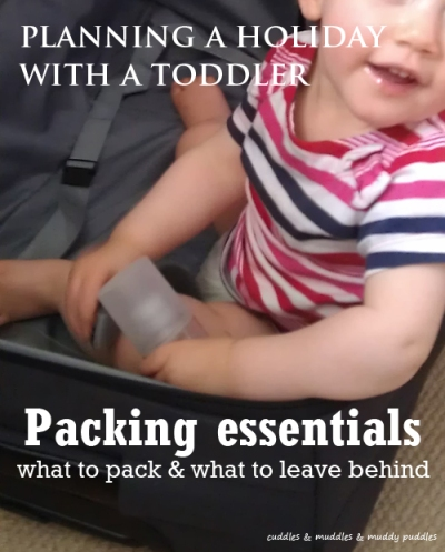 Packing essentials for a holiday with a toddler