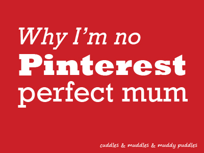 Why I am no Pinterest perfect mum
